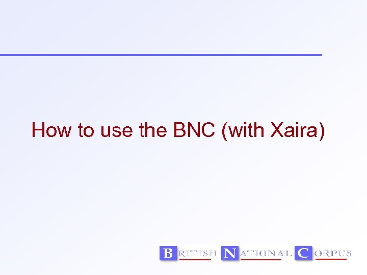 How to use the BNC (with Xaira)