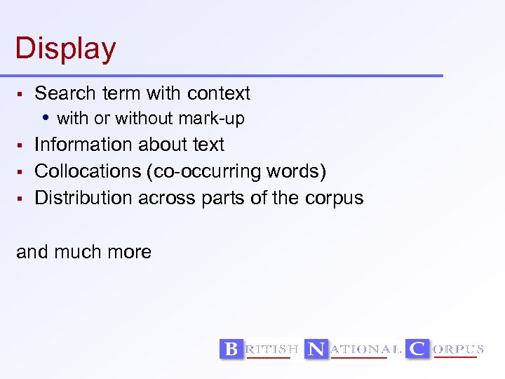 Display Search term with context with or without mark-up Information about text Collocations (co-occurring
