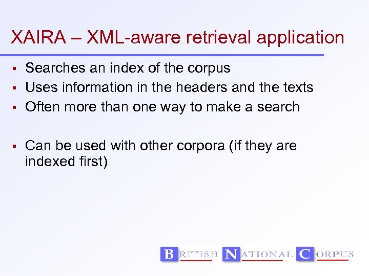 XAIRA – XML-aware retrieval application Searches an index of the corpus Uses information in