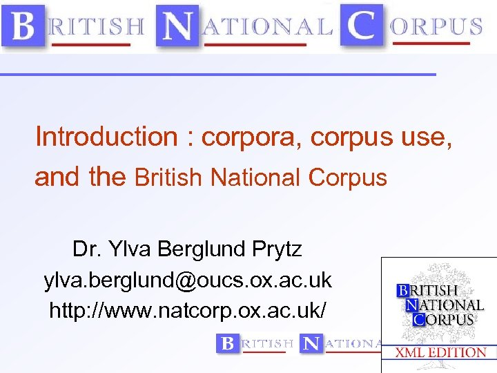 Introduction : corpora, corpus use, and the British National Corpus Dr. Ylva Berglund Prytz