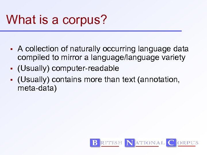 What is a corpus? A collection of naturally occurring language data compiled to mirror