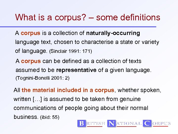 What is a corpus? – some definitions A corpus is a collection of naturally-occurring