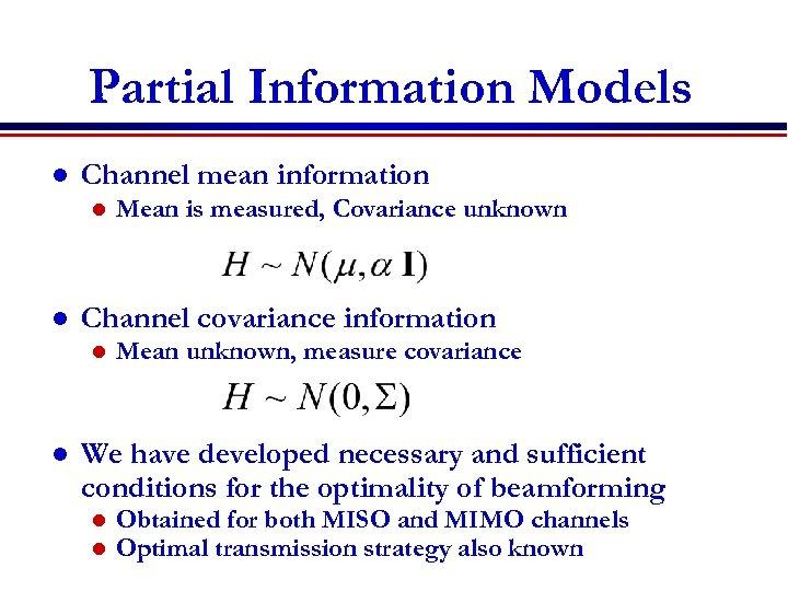 Partial Information Models l Channel mean information l l Channel covariance information l l