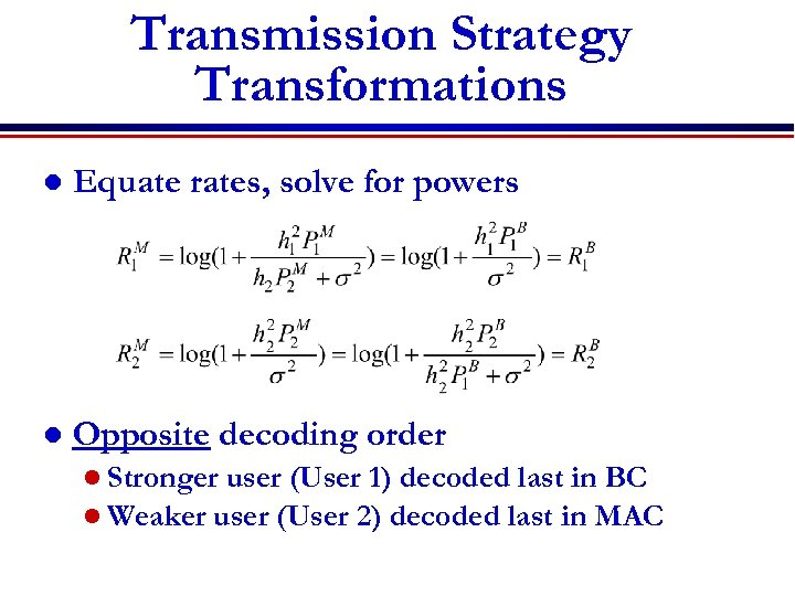 Transmission Strategy Transformations l Equate rates, solve for powers l Opposite decoding order l