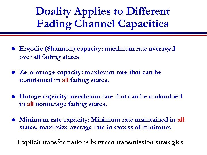 Duality Applies to Different Fading Channel Capacities l Ergodic (Shannon) capacity: maximum rate averaged