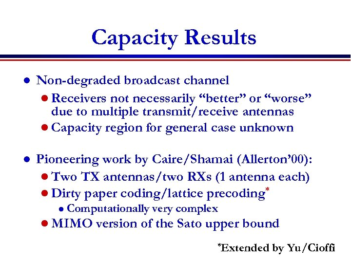 """Capacity Results l Non-degraded broadcast channel l Receivers not necessarily """"better"""" or """"worse"""" due"""