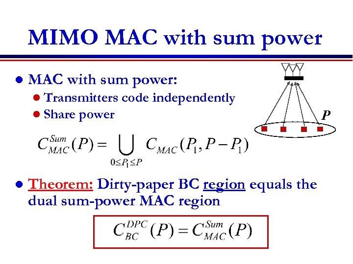 MIMO MAC with sum power l MAC with sum power: l Transmitters l Share