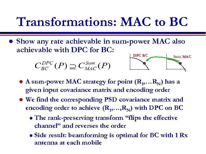 Transformations: MAC to BC l Show any rate achievable in sum-power MAC also achievable
