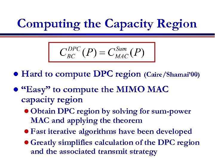 "Computing the Capacity Region l Hard to compute DPC region (Caire/Shamai' 00) l ""Easy"""