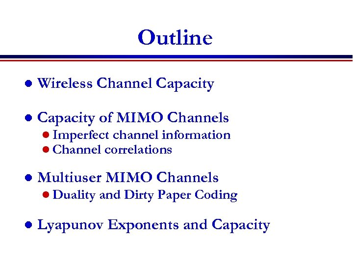 Outline l Wireless Channel Capacity of MIMO Channels l Imperfect channel information l Channel