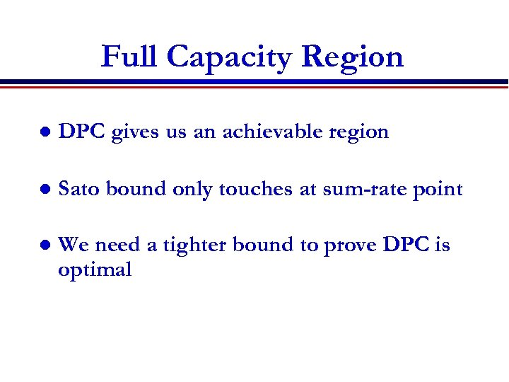 Full Capacity Region l DPC gives us an achievable region l Sato bound only