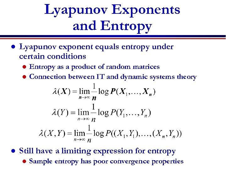 Lyapunov Exponents and Entropy l Lyapunov exponent equals entropy under certain conditions Entropy as