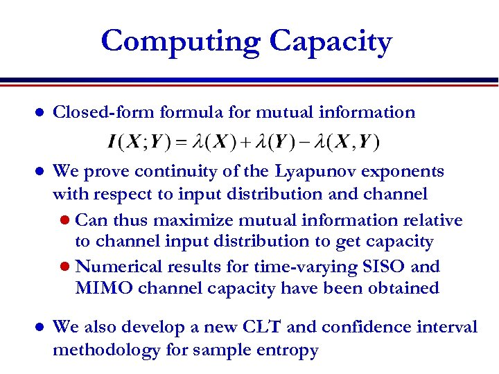 Computing Capacity l Closed-formula for mutual information l We prove continuity of the Lyapunov