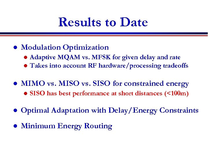 Results to Date l Modulation Optimization l l l Adaptive MQAM vs. MFSK for