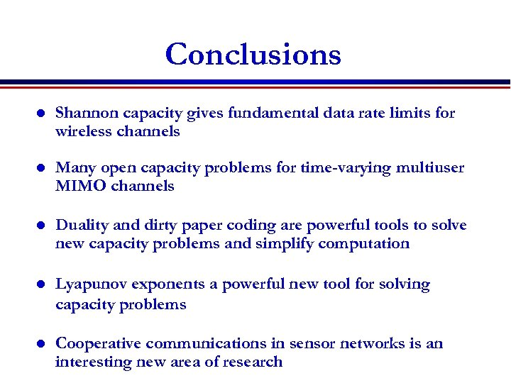 Conclusions l Shannon capacity gives fundamental data rate limits for wireless channels l Many