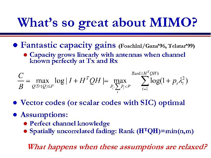 What's so great about MIMO? l Fantastic capacity gains (Foschini/Gans' 96, Telatar' 99) l