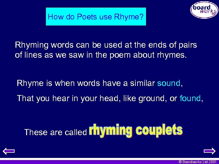 How do Poets use Rhyme? Rhyming words can be used at the ends of