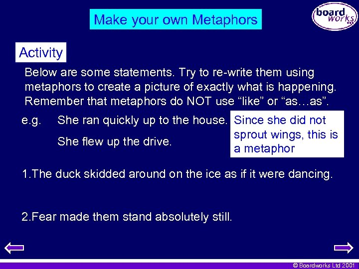 Make your own Metaphors Activity Below are some statements. Try to re-write them using
