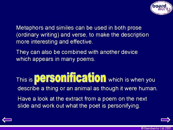 Metaphors and similes can be used in both prose (ordinary writing) and verse, to