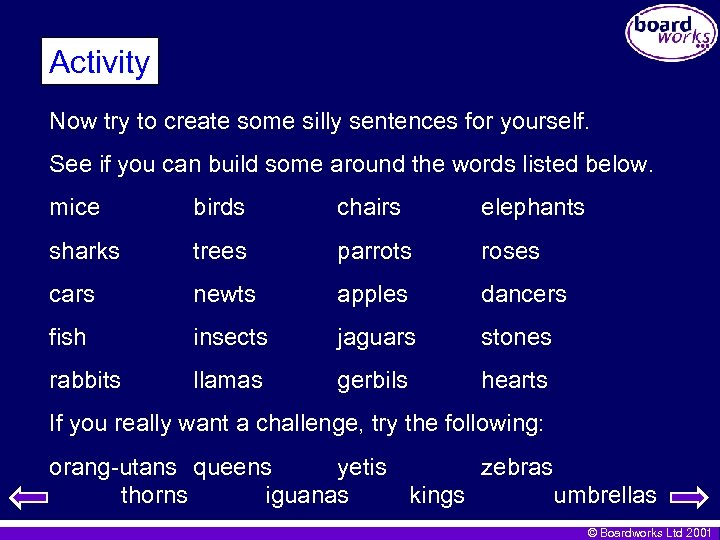 Activity Now try to create some silly sentences for yourself. See if you can