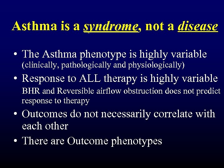 Asthma is a syndrome, not a disease syndrome • The Asthma phenotype is highly