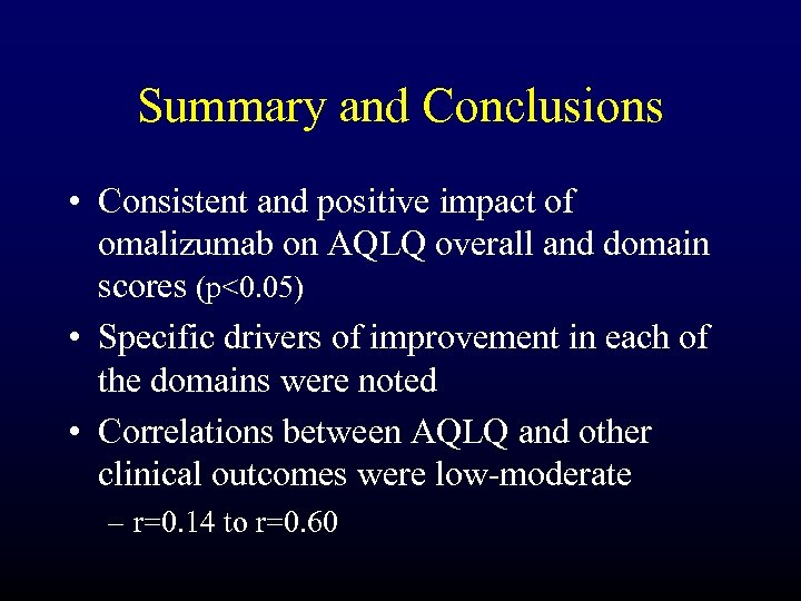 Summary and Conclusions • Consistent and positive impact of omalizumab on AQLQ overall and