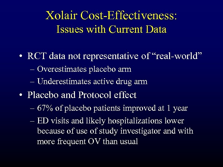 "Xolair Cost-Effectiveness: Issues with Current Data • RCT data not representative of ""real-world"" –"