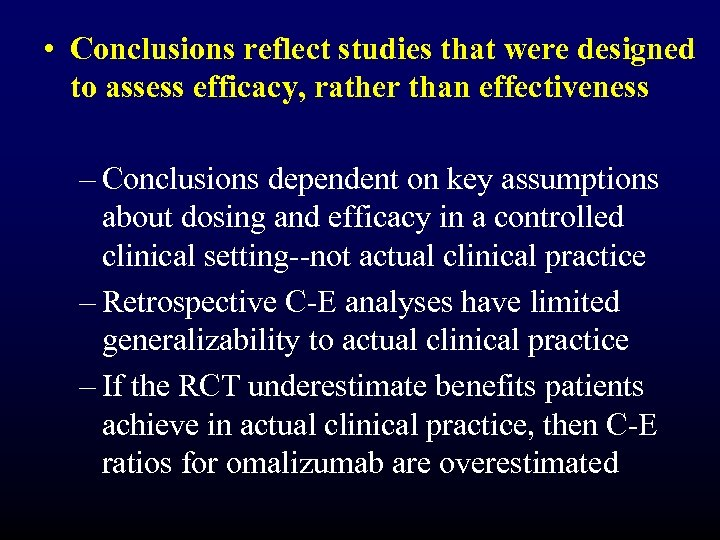 • Conclusions reflect studies that were designed to assess efficacy, rather than effectiveness
