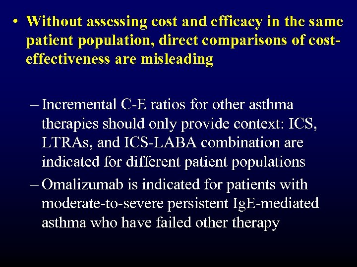 • Without assessing cost and efficacy in the same patient population, direct comparisons