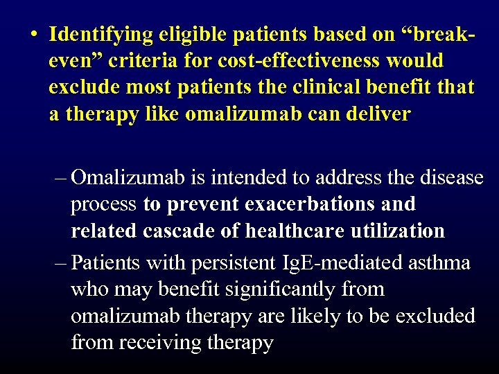 "• Identifying eligible patients based on ""breakeven"" criteria for cost-effectiveness would exclude most"