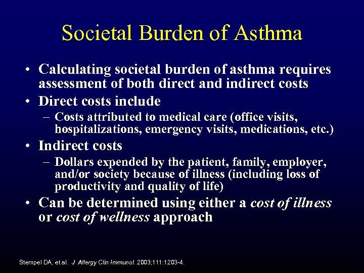 Societal Burden of Asthma • Calculating societal burden of asthma requires assessment of both