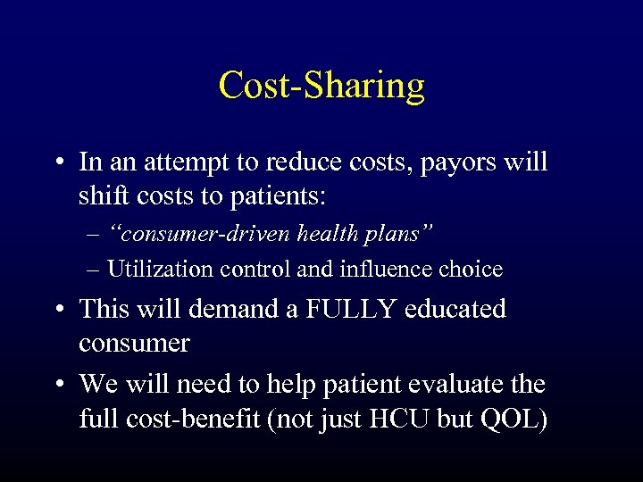 Cost-Sharing • In an attempt to reduce costs, payors will shift costs to patients: