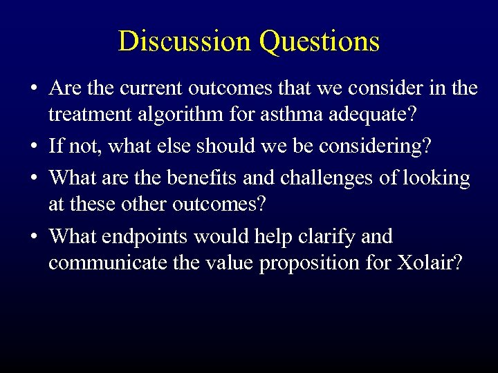 Discussion Questions • Are the current outcomes that we consider in the treatment algorithm