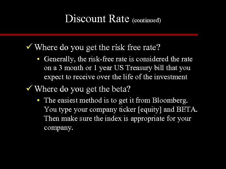 Discount Rate (continued) ü Where do you get the risk free rate? • Generally,