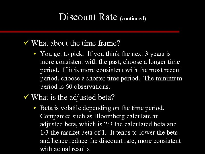 Discount Rate (continued) ü What about the time frame? • You get to pick.