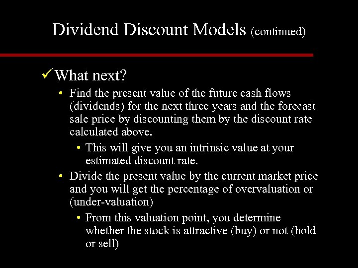 Dividend Discount Models (continued) ü What next? • Find the present value of the