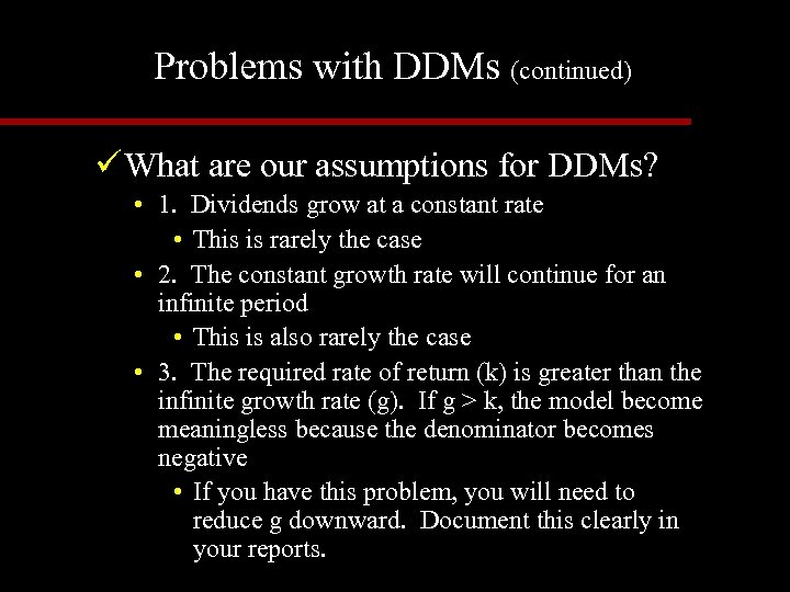 Problems with DDMs (continued) ü What are our assumptions for DDMs? • 1. Dividends