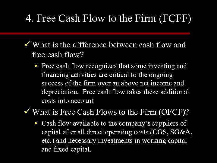 4. Free Cash Flow to the Firm (FCFF) ü What is the difference between