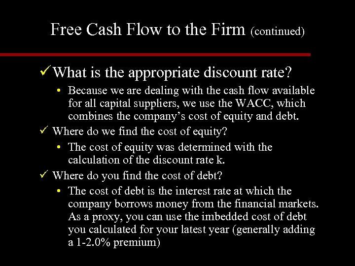 Free Cash Flow to the Firm (continued) ü What is the appropriate discount rate?