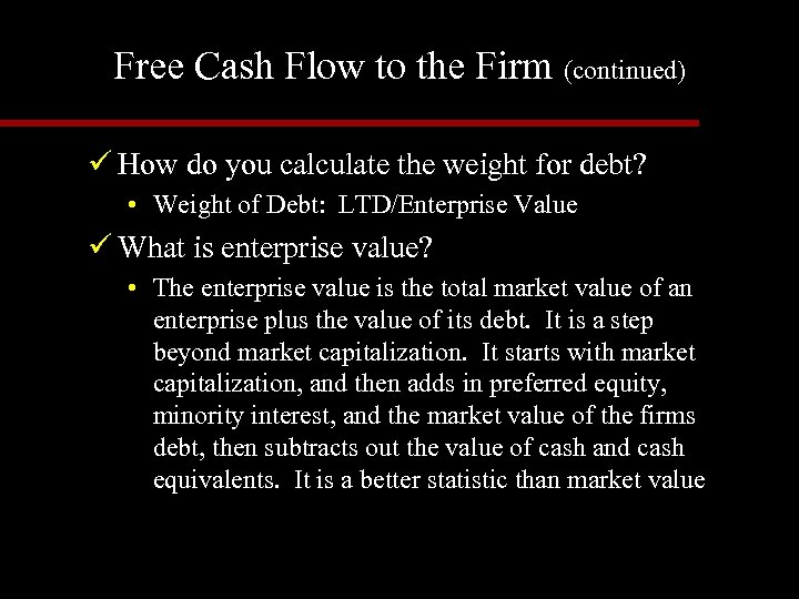 Free Cash Flow to the Firm (continued) ü How do you calculate the weight