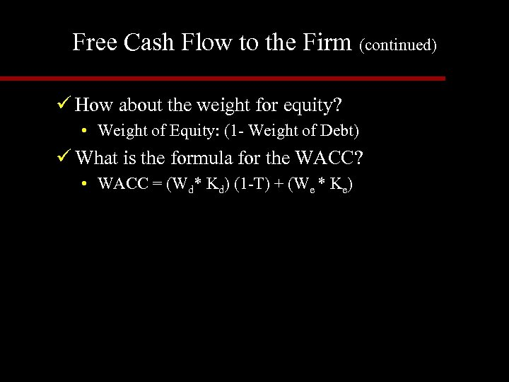 Free Cash Flow to the Firm (continued) ü How about the weight for equity?