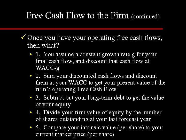 Free Cash Flow to the Firm (continued) ü Once you have your operating free