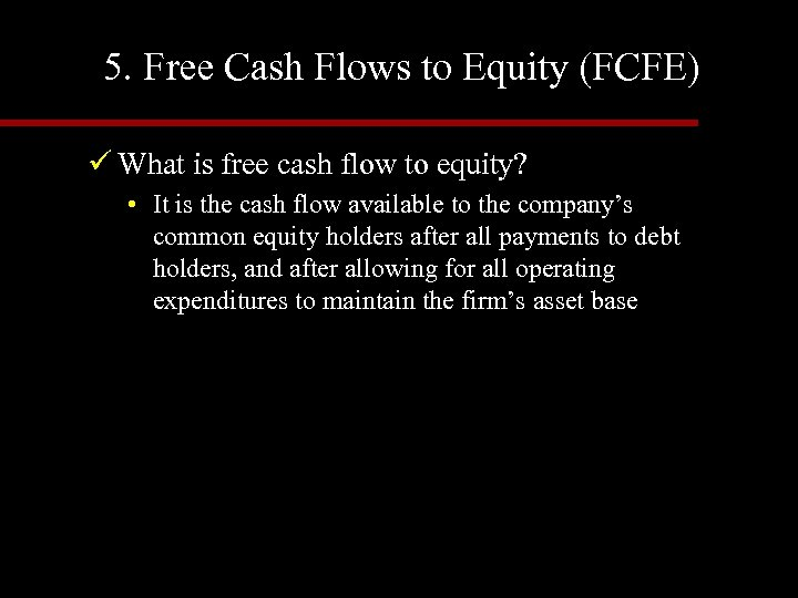5. Free Cash Flows to Equity (FCFE) ü What is free cash flow to