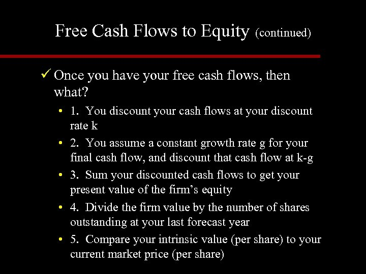 Free Cash Flows to Equity (continued) ü Once you have your free cash flows,