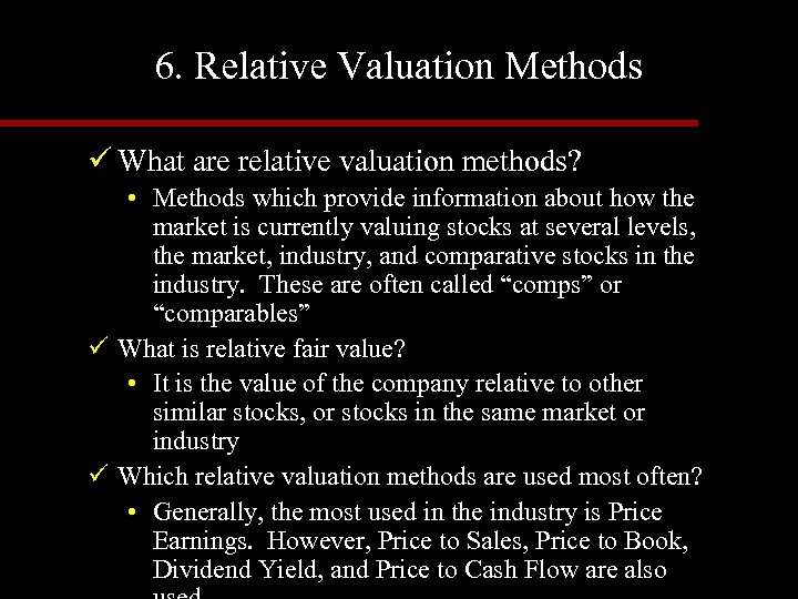6. Relative Valuation Methods ü What are relative valuation methods? • Methods which provide