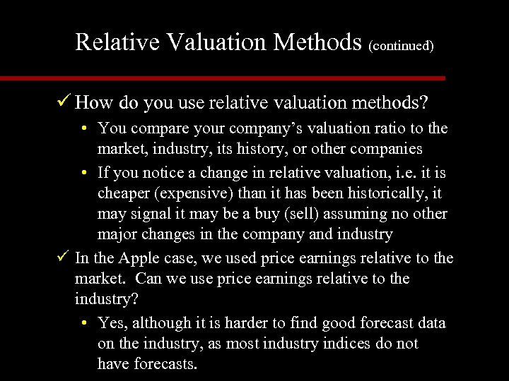 Relative Valuation Methods (continued) ü How do you use relative valuation methods? • You