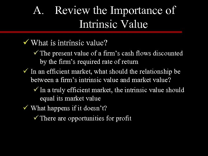 A. Review the Importance of Intrinsic Value ü What is intrinsic value? ü The