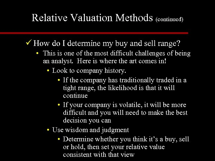 Relative Valuation Methods (continued) ü How do I determine my buy and sell range?
