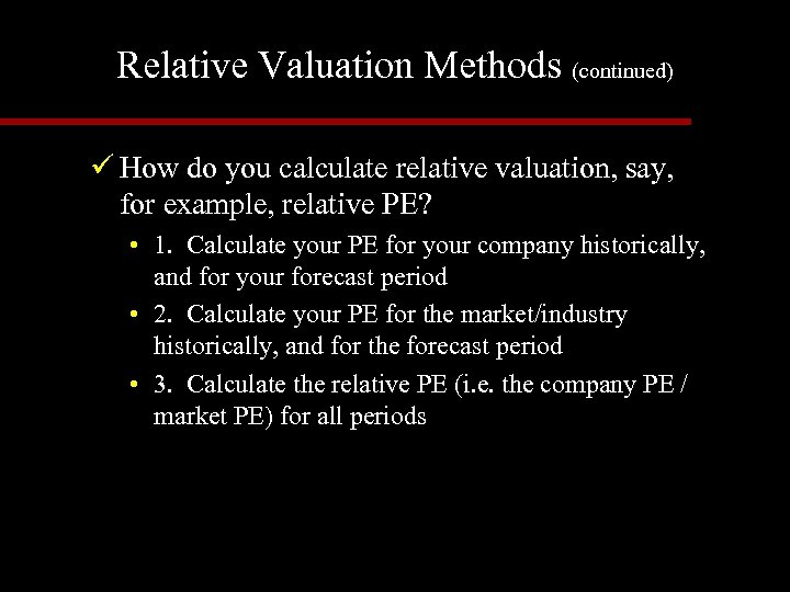 Relative Valuation Methods (continued) ü How do you calculate relative valuation, say, for example,