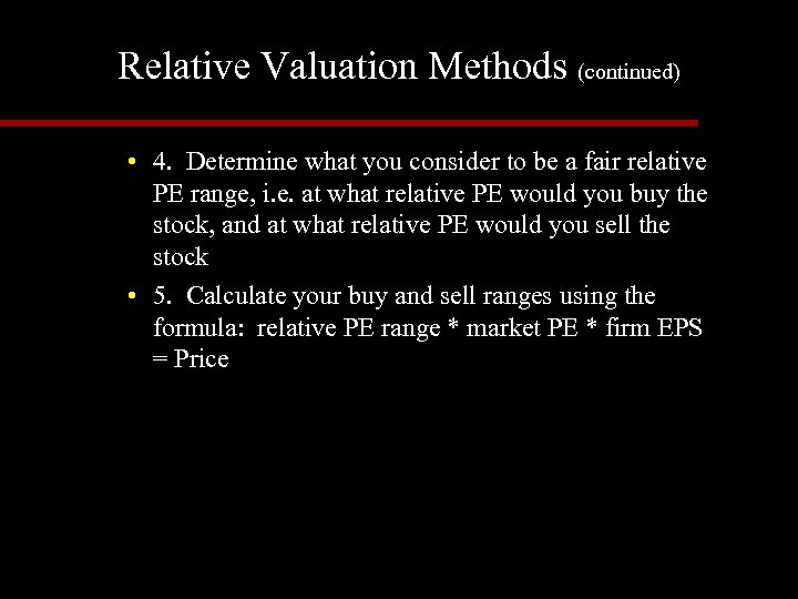 Relative Valuation Methods (continued) • 4. Determine what you consider to be a fair